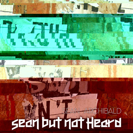 Sean but not Heard by Sean Archibald, front cover